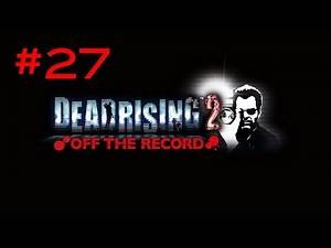 Dead Rising 2: Off the Record - Walkthrough Part 27 - (720 HD) Xbox 360