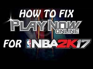 HOW TO FIX PLAY NOW ONLINE FOR NBA 2K17