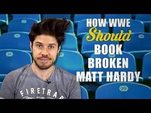 How WWE Should Book BROKEN Matt Hardy