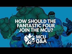 How Should the Fantastic Four Join the MCU? - MCU Q&A