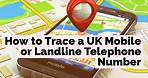 How to Trace a UK Mobile or Landline Telephone Number