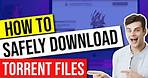 How to Safely Download Torrent Files 🔒 Best Torrenting Tips