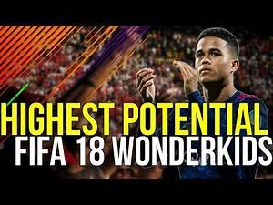 FIFA 18 - HIGHEST POTENTIAL WONDERKIDS IN FIFA 18 CAREER MODE