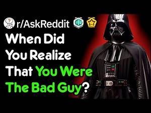 Oh, I'm Actually The Bad Guy 😟😟😟 (r/AskReddit)