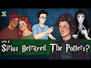 What If Sirius Black Really Did Betray The Potters?