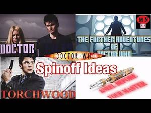 Doctor Who: Spin-Off Ideas