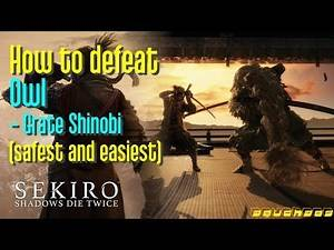 Sekiro: How to defeat Great Shinobi Owl (in safest and easiest way)