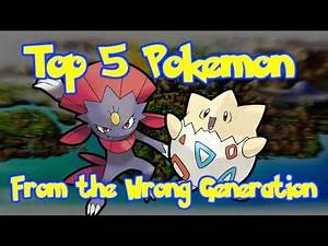 Top 5 Pokemon From The Wrong Generation!
