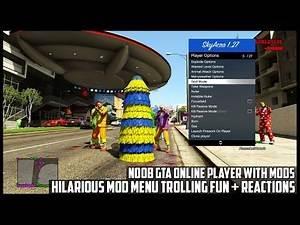 GTA 5 ONLINE - NOOB GTA PLAYER WITH MODS - HILARIOUS MOD MENU TROLLING FUN REACTIONS (GTA V MODS)