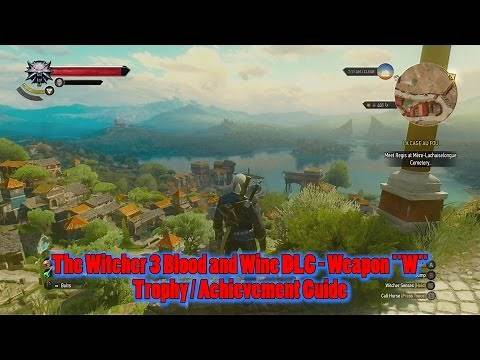 """The Witcher 3 Blood and Wine DLC Weapon """"W"""" Trophy / Achievement Guide"""