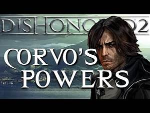 DISHONORED 2 - A GUIDE TO CORVO'S POWERS
