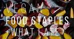 WHAT I ATE TODAY MY VEGAN FOOD STAPLES | Good Eatings