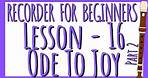 Recorder Lesson 16 - ODE TO JOY - Part 2