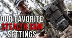 Our Favorite Stealth Cam Settings