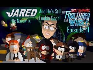 South Park: TFBW [Ep 11] His Name Is Jared And He's Still Lookin Good! [NTO] - SRP