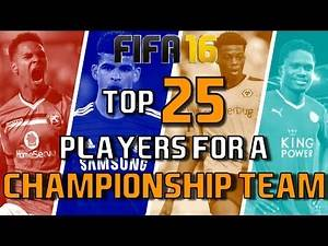 TOP 25 PLAYERS FOR A CHAMPIONSHIP TEAM | FIFA 16 Career Mode