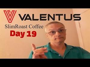 Valentus SlimRoast Coffee Day 19 [Weight Loss Coffee]