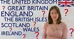 United Kingdom, Great Britain, England, Scotland, Ireland, Wales... CONFUSED???