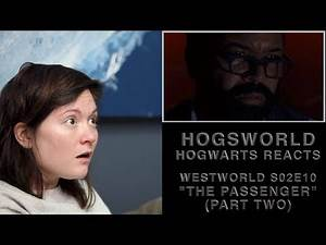 "Hogwarts Reacts: Westworld S02E10 - ""The Passenger"" (part two)"