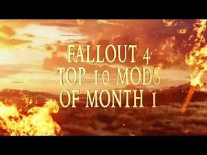FALLOUT 4 - TOP 10 MODS OF MONTH 1!