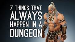7 Things Bound to Happen in Every Single Dungeon