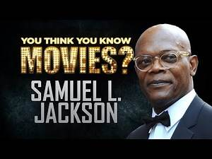 Samuel L. Jackson - You Think You Know Movies