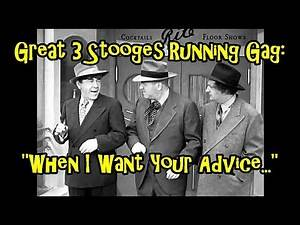 """Great 3 Stooges Running Gag: """"When I Want Your Advice..."""""""