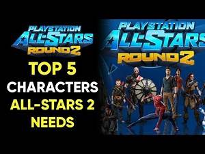 TOP 5 CHARACTERS Playstation All Stars Battle Royale 2 NEEDS!