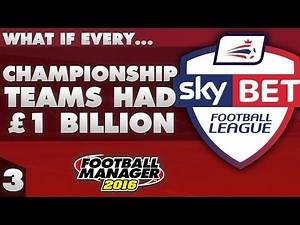 What If Every Championship Team Had £1 Billion? Part 3 - Football Manager 2016 Experiment