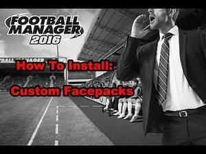 Football Manager 2016: How To Install Custom Facepacks.