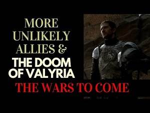Game of Thrones/ASOIAF Theories | The Wars to Come | More Unlikely Allies & The Doom of Valyria