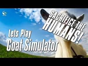 Lets Play Goat Simulator! Sacrifice The Humans!