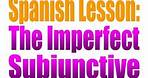 Spanish Lesson: The Imperfect Subjunctive
