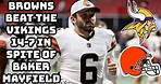 Browns Beat the Vikings 14-7 in spite of Baker Mayfield