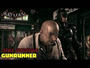 Batman Arkham Knight ★ Side Mission: Gunrunner [Walkthrough]