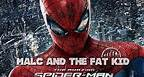 The Amazing Spider-Man - Malc & The Fat Kid Movie Review