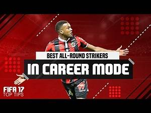 FIFA 17 Top Tips | Best All-Round Strikers in Career Mode!!!
