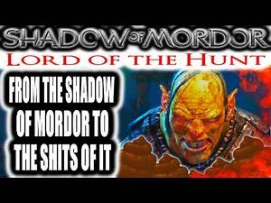 Middle Earth: Shadow of Mordor: Lord of the Hunt - FROM THE SHADOW OF MORDOR TO THE PITS OF IT