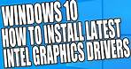 How To Install The Latest Intel Graphics Drivers For Your PC or Laptop Tutorial