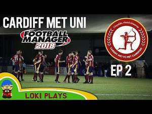 FM18 Beta - EP2 Cardiff Met Uni FC - The Return of Owen - A Football Manager 2018 Story