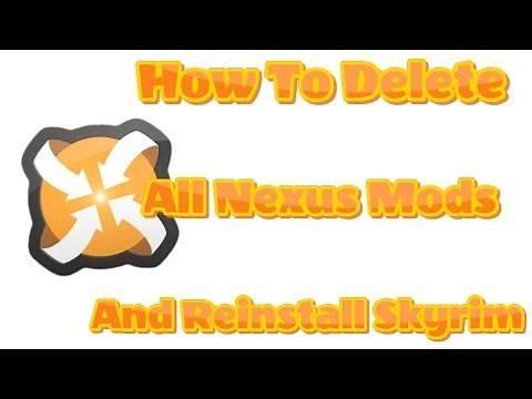 How To Delete All Nexus Mods and Reinstall Skyrim