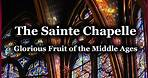 Sainte Chapelle: Glorious Fruit of the Middle Ages