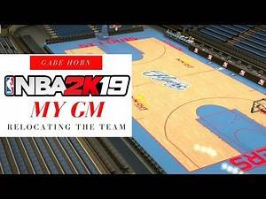 RELOCATING THE TEAM [NBA 2K19 MyGM] Part 18