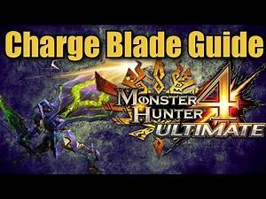 Monster Hunter 4 Ultimate - Beginners Weapons Guide: Charge Blade
